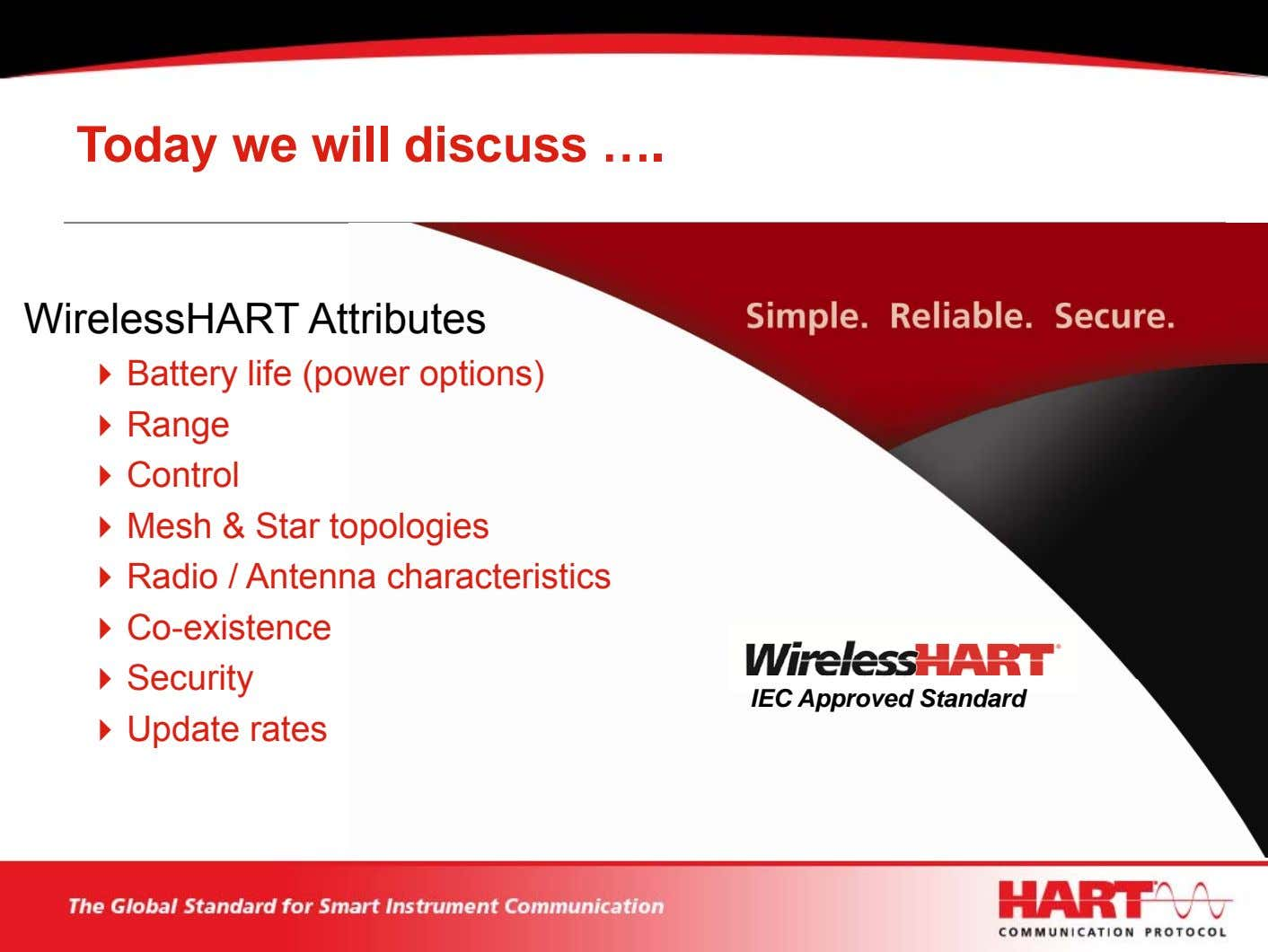 Today we will discuss …. WirelessHART Attributes Battery life (power options) Range Control Mesh &