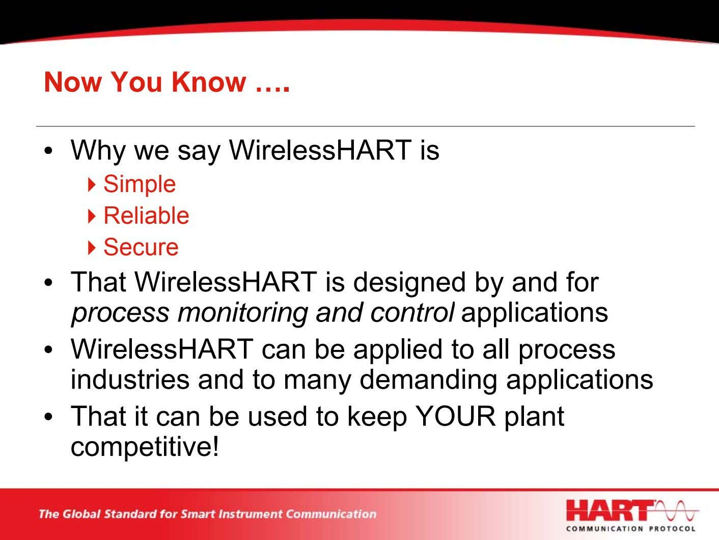 Now You Know …. • Why we say WirelessHART is Simple Reliable Secure • That