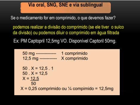 Via oral, SNG, SNE e via sublingual Se o medicamento for em comprimido, o que