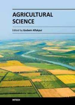 Agricultural Science Edited by Dr. Godwin Aflakpui ISBN 978-953-51-0567-1 Hard cover, 252 pages Publisher InTech