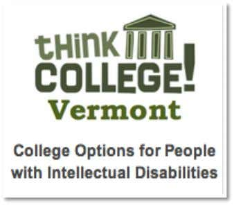 College Options for People with Intellectual Disabilities February 5, 2013 2:00-3:30 EST University of Vermont,