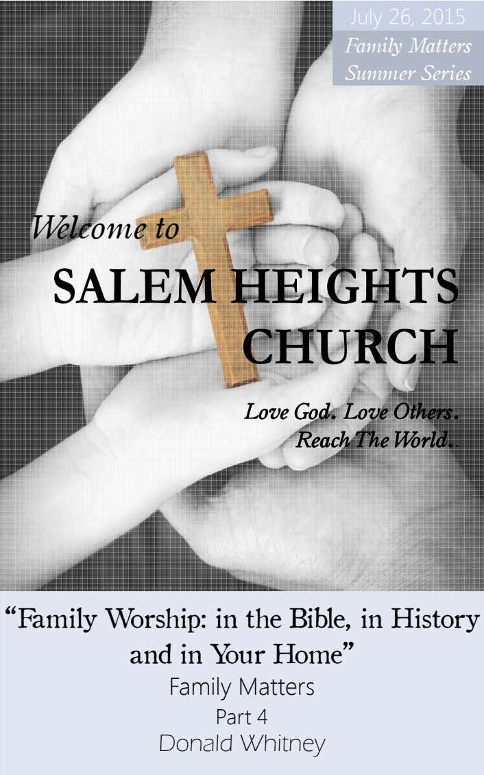 July 26, 2015 Family Matters Summer Series Welcome to SALEM HEIGHTS CHURCH Love God. Love