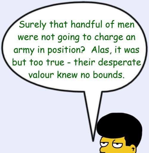 Surely that handful of men were not going to charge an army in position? Alas,