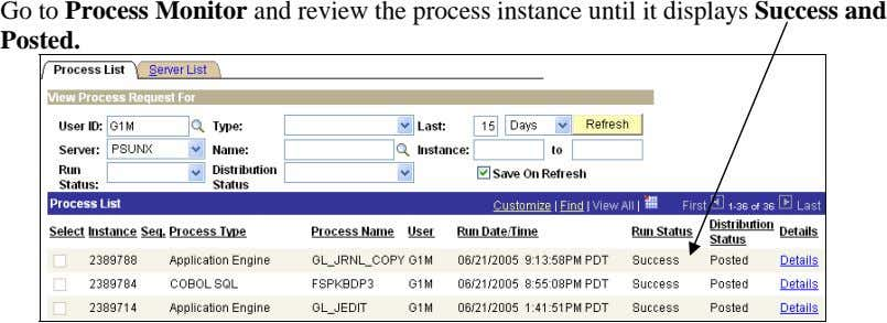 Go to Process Monitor and review the process instance until it displays Success and Posted.
