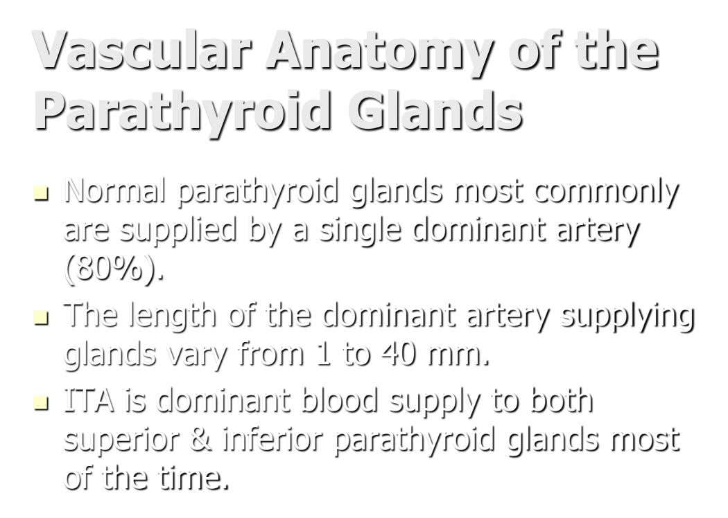 Vascular Anatomy of the Parathyroid Glands  Normal parathyroid glands most commonly are supplied by a
