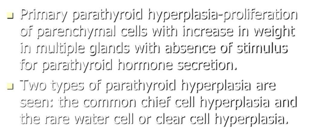  Primary parathyroid hyperplasia-proliferation of parenchymal cells with increase in weight in multiple glands with absence