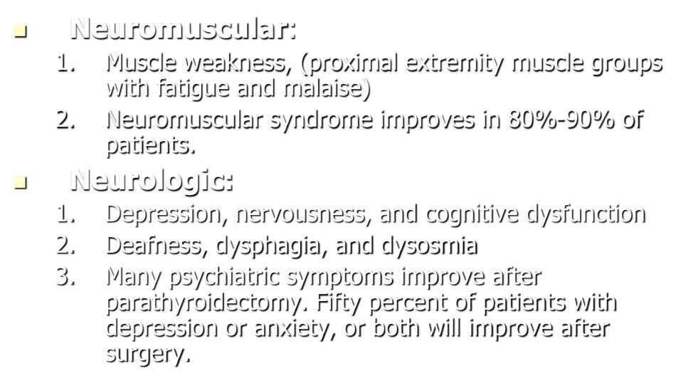  Neuromuscular: 1. Muscle weakness, (proximal extremity muscle groups with fatigue and malaise) 2. Neuromuscular syndrome