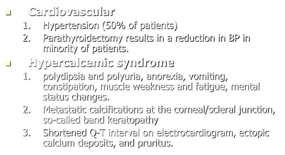  Cardiovascular 1. Hypertension (50% of patients) 2. Parathyroidectomy results in a reduction in BP in