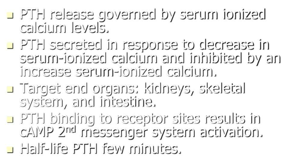  PTH release governed by serum ionized calcium levels.  PTH secreted in response to decrease