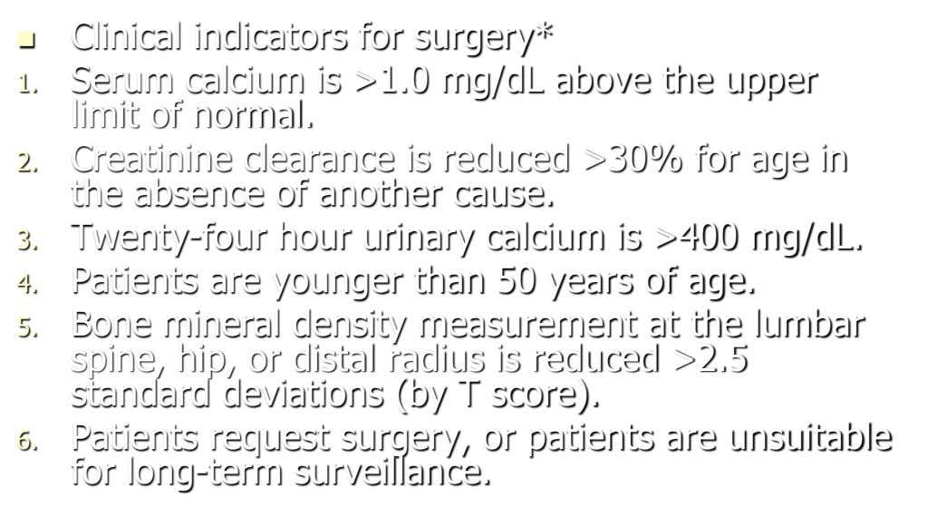  Clinical indicators for surgery* 1. Serum calcium is >1.0 mg/dL above the upper limit of