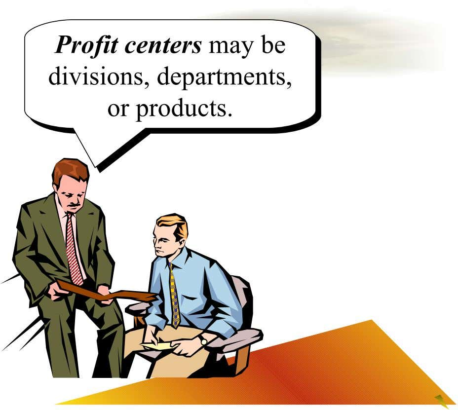 Profit centers may be Profit centers may be divisions, departments, divisions, departments, or products. or products.