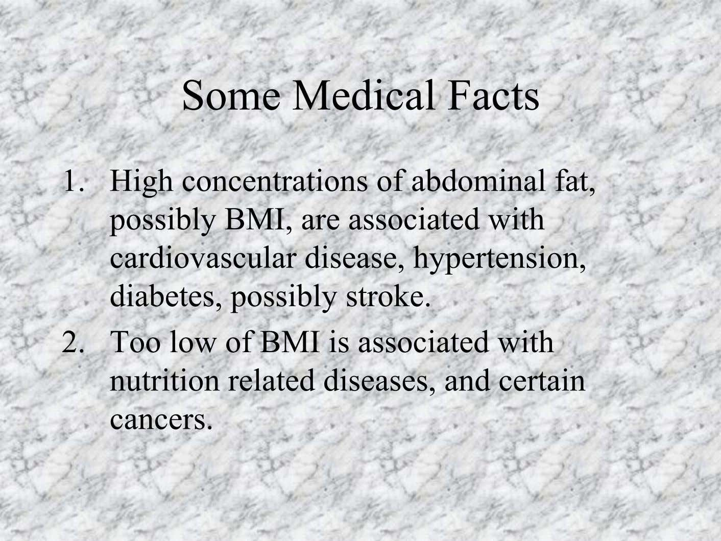 Some Medical Facts 1. High concentrations of abdominal fat, possibly BMI, are associated with cardiovascular