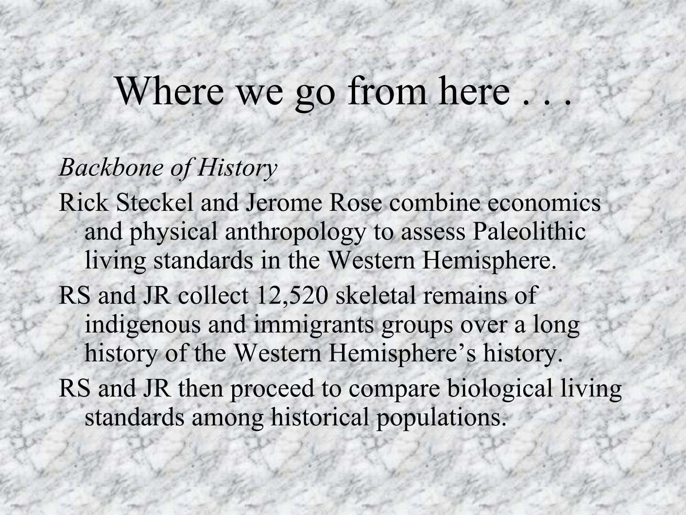 Where we go from here Backbone of History Rick Steckel and Jerome Rose combine economics