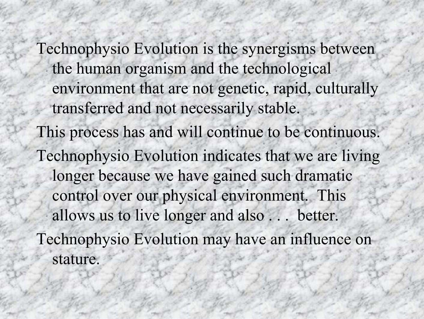 Technophysio Evolution is the synergisms between the human organism and the technological environment that are