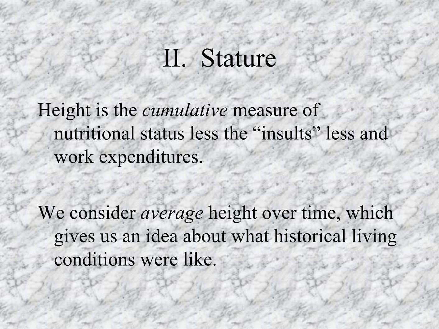 II. Stature Height is the cumulative measure of nutritional status less the ìinsultsî less and