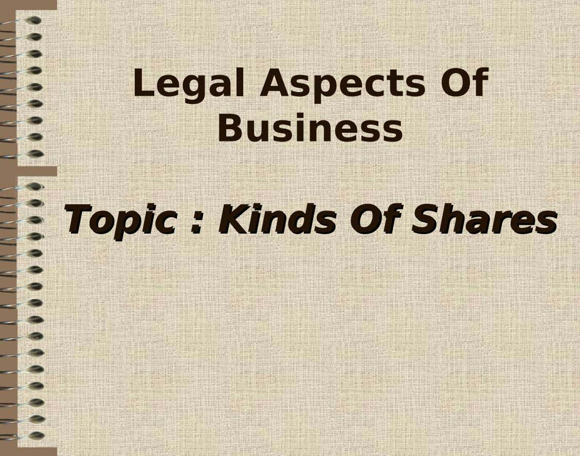 Legal Aspects Of Business TopicTopic :: KindsKinds OfOf SharesShares