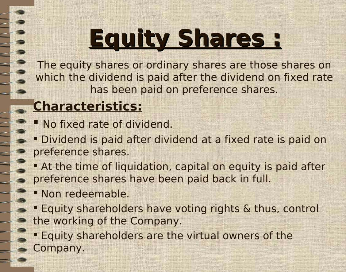 EquityEquity SharesShares :: The equity shares or ordinary shares are those shares on which the