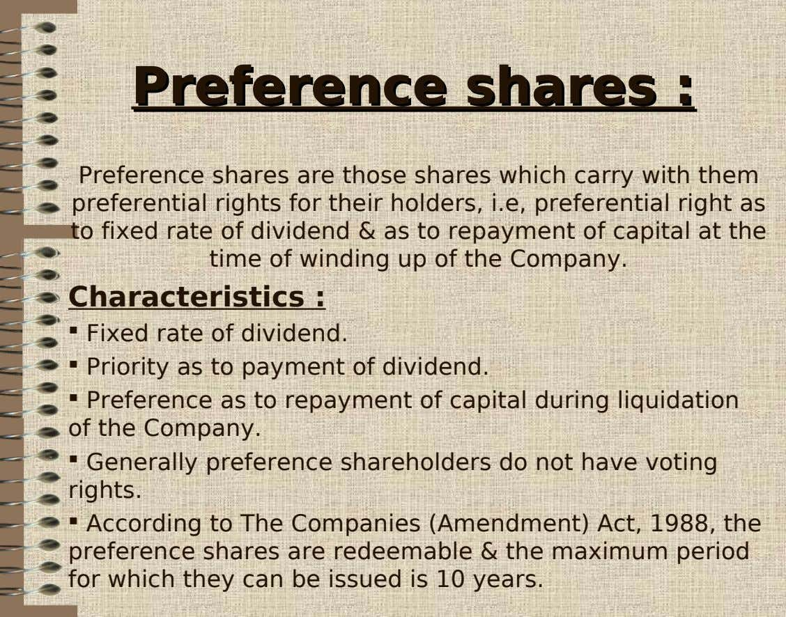 PreferencePreference sharesshares :: Preference shares are those shares which carry with them preferential rights for