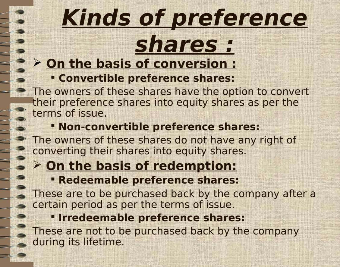 Kinds of preference shares :  On the basis of conversion :  Convertible preference