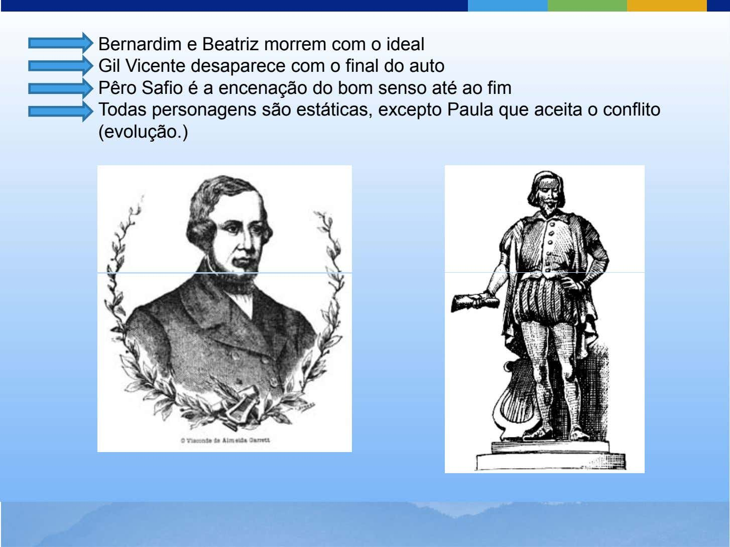 Bernardim e Beatriz morrem com o ideal Gil Vicente desaparece com o final do auto
