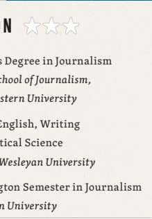 2010 2007 2005 Master's Degree in Journalism Medill School of Journalism, Northwestern University B.A. in English,