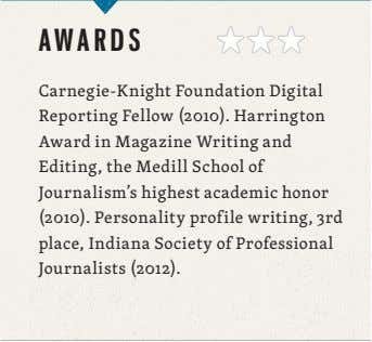 Carnegie-Knight Foundation Digital Reporting Fellow (2010). Harrington Award in Magazine Writing and Editing, the