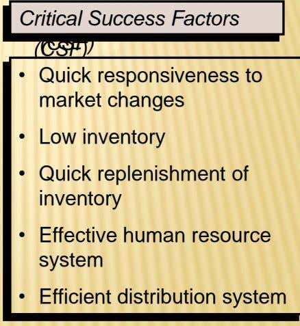 Critical Success Factors (CSF) • Quick responsiveness to market changes • Low inventory • Quick replenishment