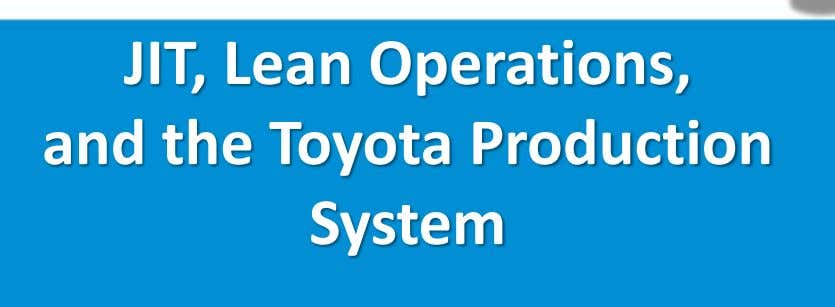 JIT, Lean Operations, and the Toyota Production System