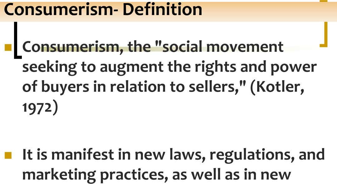 "Consumerism- Definition  Consumerism, the ""social movement seeking to augment the rights and power of buyers"