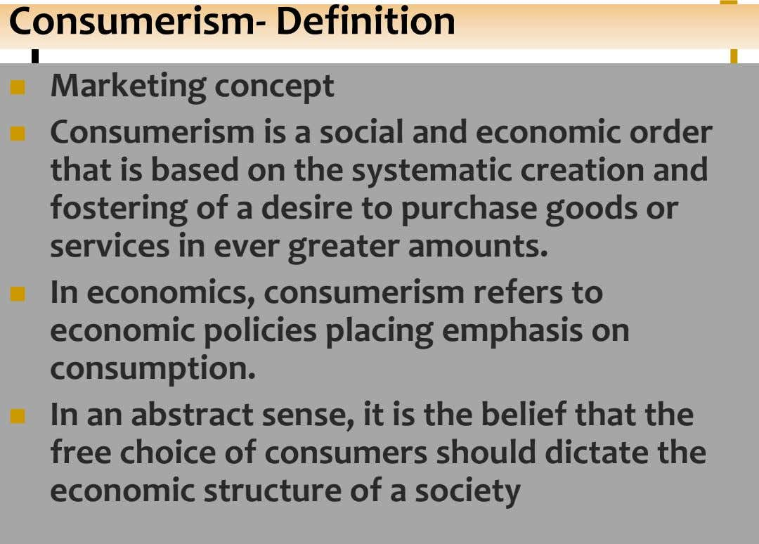 Consumerism- Definition  Marketing concept  Consumerism is a social and economic order that is based