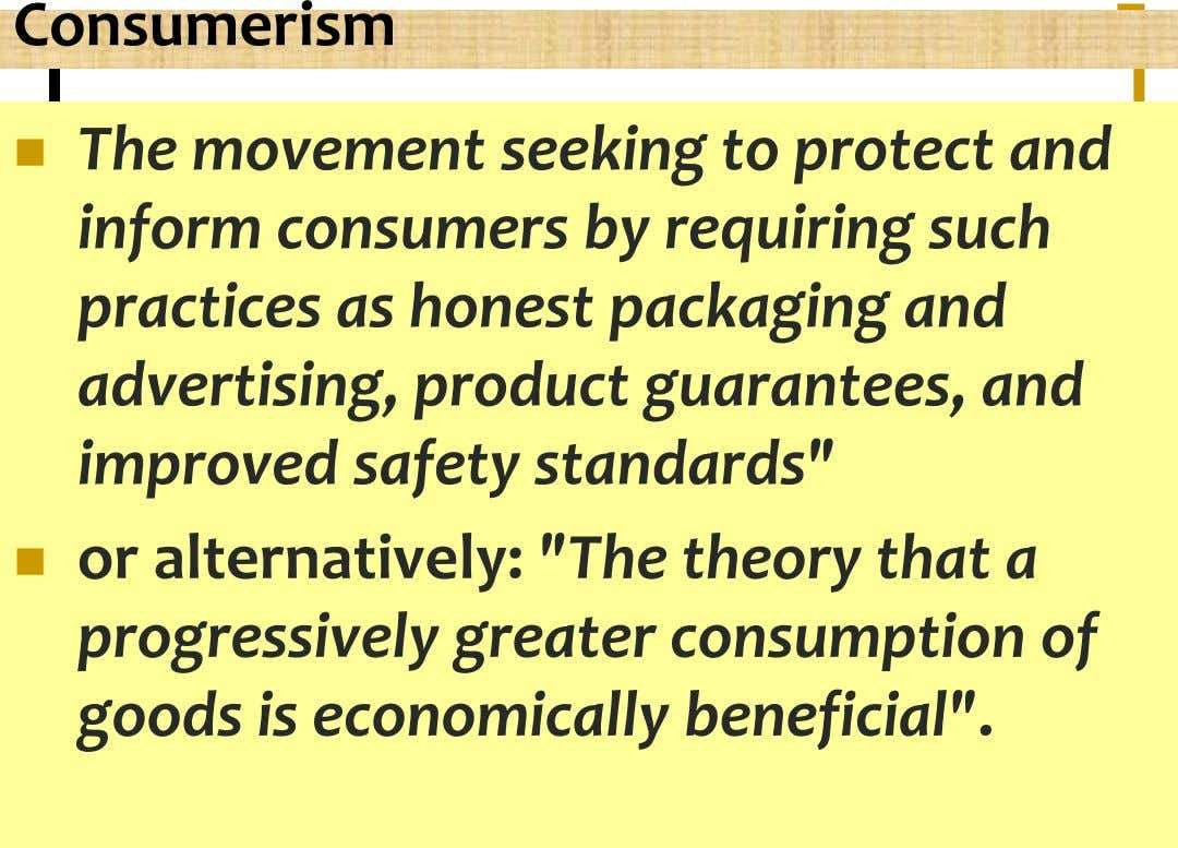 Consumerism  The movement seeking to protect and inform consumers by requiring such practices as honest