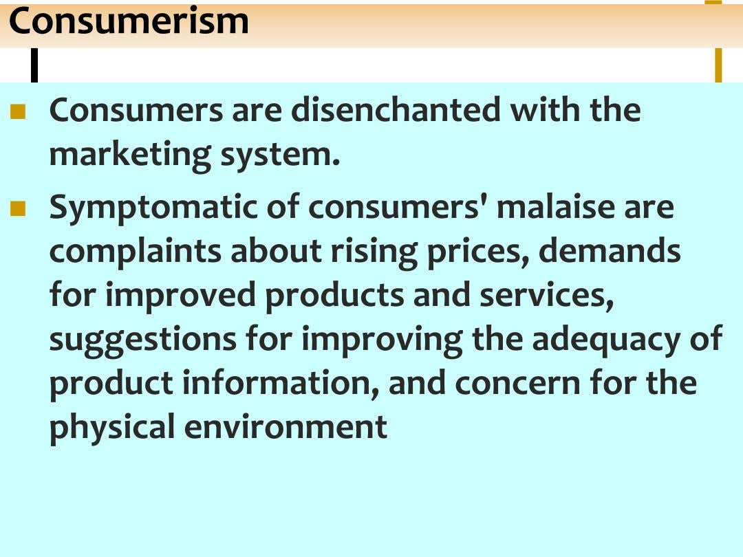 Consumerism  Consumers are disenchanted with the marketing system.  Symptomatic of consumers' malaise are complaints