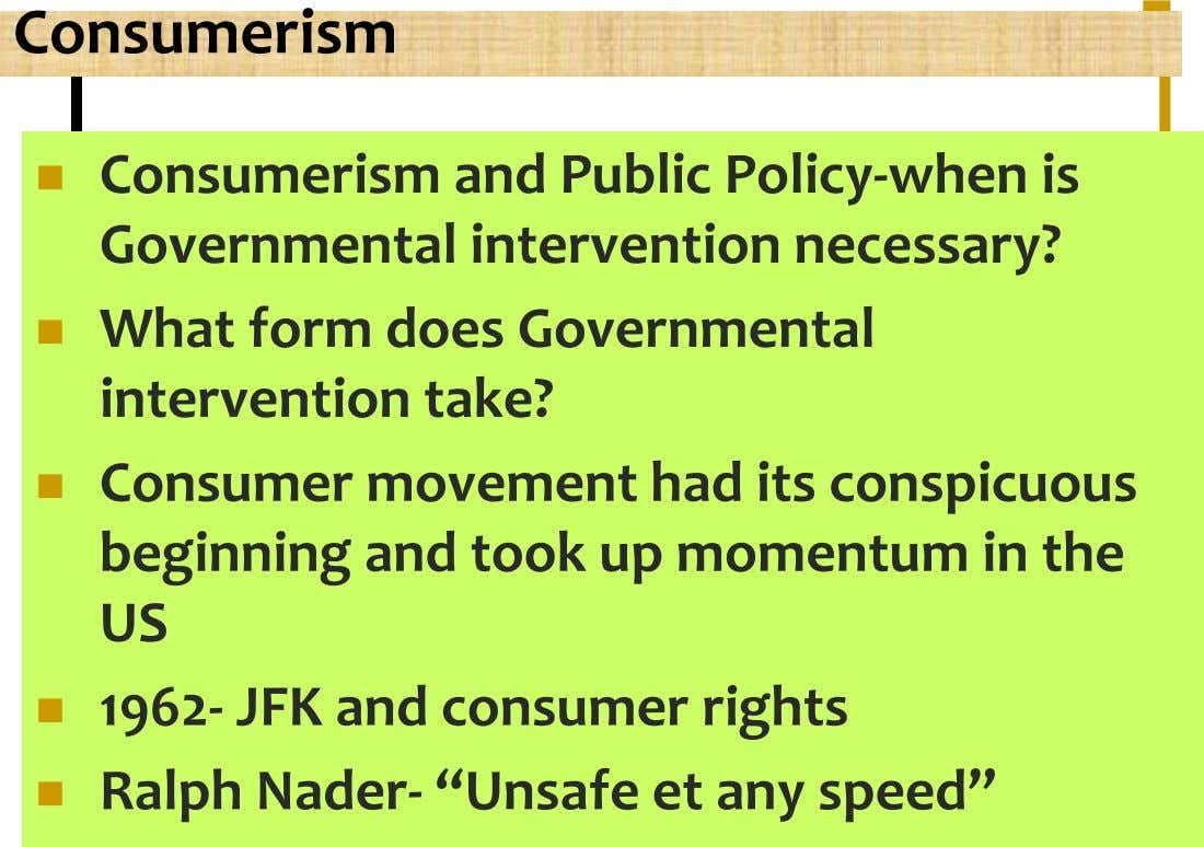 Consumerism  Consumerism and Public Policy-when is Governmental intervention necessary?  What form does Governmental intervention